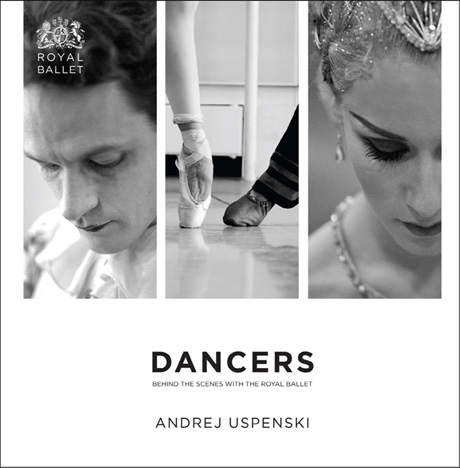 Dancers: Behind the Scenes with The Royal Ballet – Book Cover.© Andrej Uspenski, courtesy the Royal Opera House. (Click image for larger version)