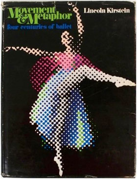 """<I>Movement & Metaphor: Four centuries of ballet</I> by Lincoln Kirstein and edited by Nancy Reynolds.<br />© Praeger Publishers. Image from <a href=""""http://www.amazon.com/Movement-metaphor-Four-centuries-ballet/dp/B0006CK93K"""">Amazon sale page</a>"""
