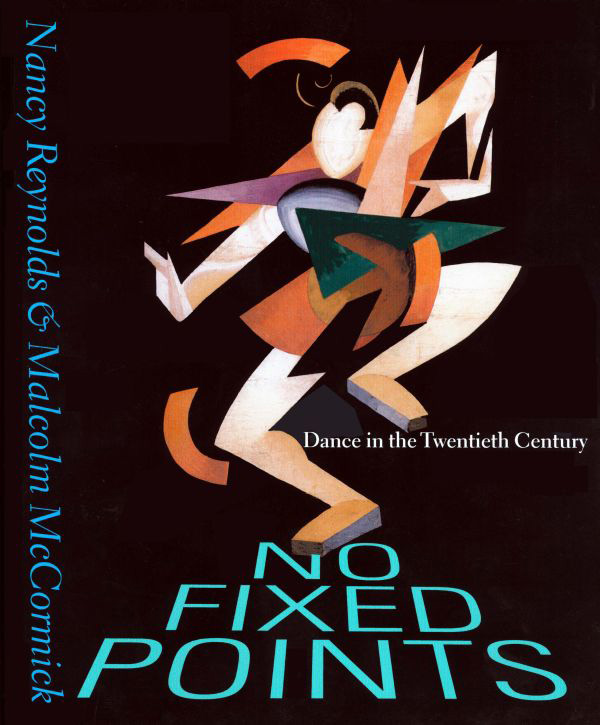 <I>No Fixed Points: Dance in the Twentieth Century</I> by Nancy Reynolds and Malcolm McCormick.<br />© Yale University Press.