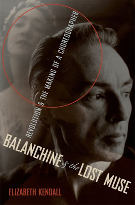 <I>Balanchine & the Lost Muse</I> by Elizabeth Kendall.<br />Book cover, © Oxford University Press.