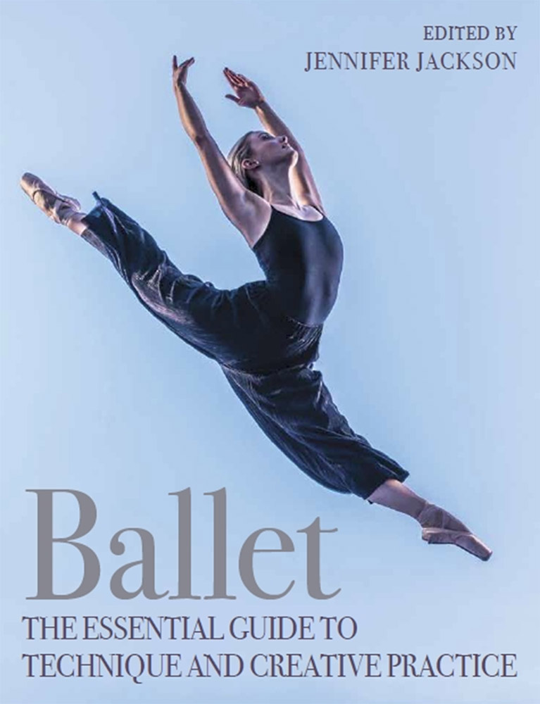 Book cover of Jennifer Jackson's <I>Ballet: The Essential Guide to Technique and Creative Practice</I>. © Crowood Press. (Click image for larger version)